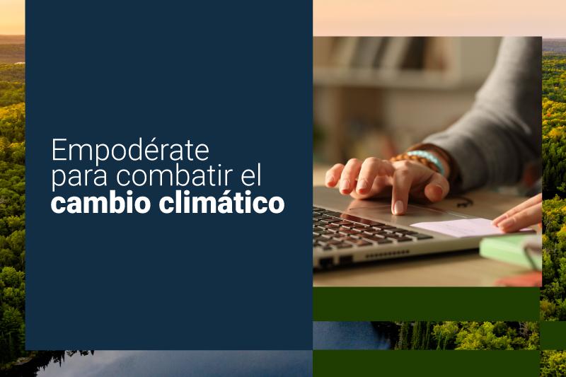 Empodérate para combatir el cambio climático, un curso en línea de Futuro Verde